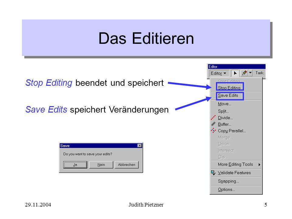 29.11.2004Judith Pietzner5 Stop Editing beendet und speichert Das Editieren Save Edits speichert Veränderungen
