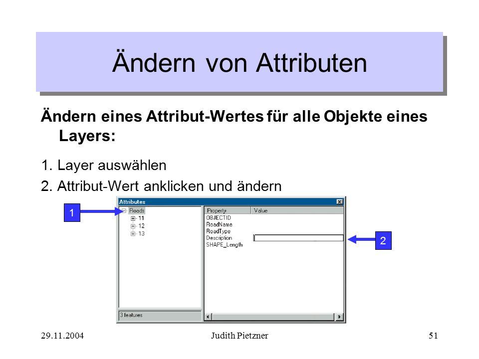 29.11.2004Judith Pietzner51 Ändern eines Attribut-Wertes für alle Objekte eines Layers: 1.