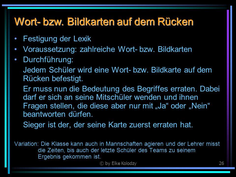 © by Elke Kolodzy26 Wort- bzw. Bildkarten auf dem Rücken Festigung der Lexik Voraussetzung: zahlreiche Wort- bzw. Bildkarten Durchführung: Jedem Schül