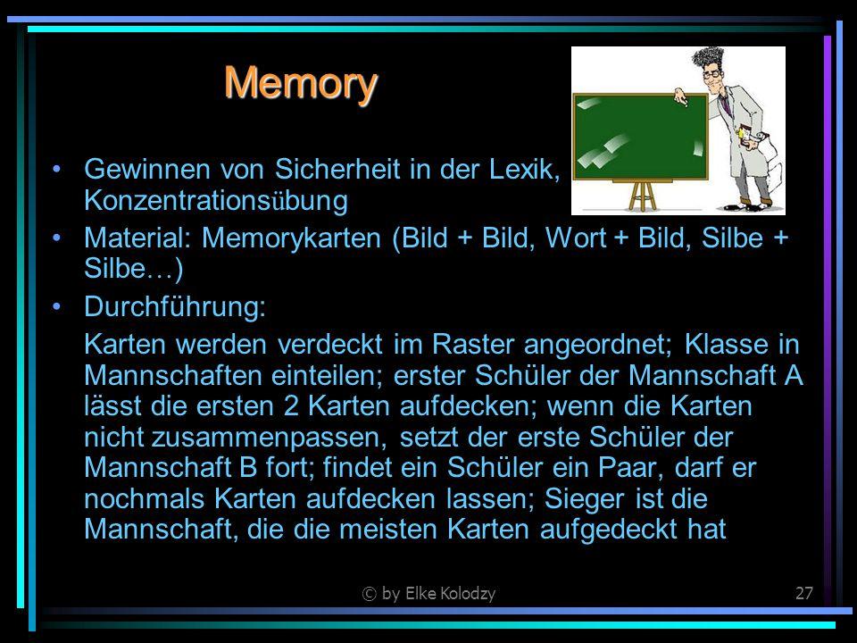 © by Elke Kolodzy27 Memory Gewinnen von Sicherheit in der Lexik, Konzentrations ü bung Material: Memorykarten (Bild + Bild, Wort + Bild, Silbe + Silbe