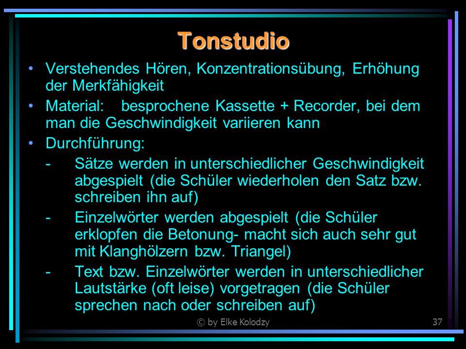 © by Elke Kolodzy37 Tonstudio Verstehendes Hören, Konzentrationsübung, Erhöhung der Merkfähigkeit Material:besprochene Kassette + Recorder, bei dem ma
