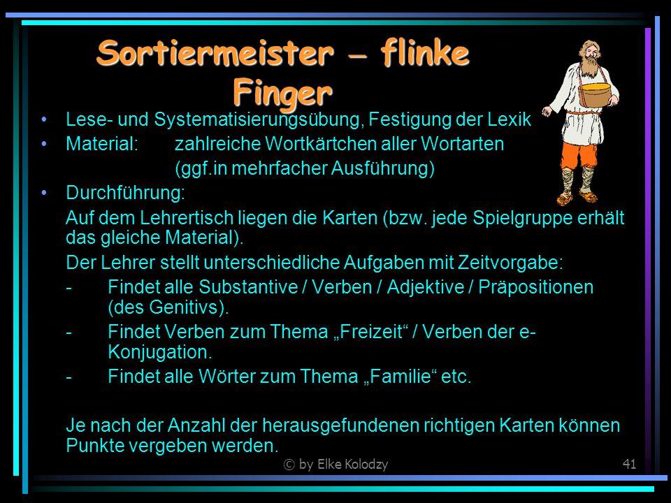 © by Elke Kolodzy41 Sortiermeister – flinke Finger Lese- und Systematisierungsübung, Festigung der Lexik Material:zahlreiche Wortkärtchen aller Wortar