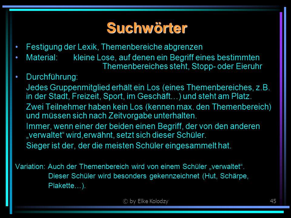 © by Elke Kolodzy45 Suchwörter Festigung der Lexik, Themenbereiche abgrenzen Material:kleine Lose, auf denen ein Begriff eines bestimmten Themenbereic