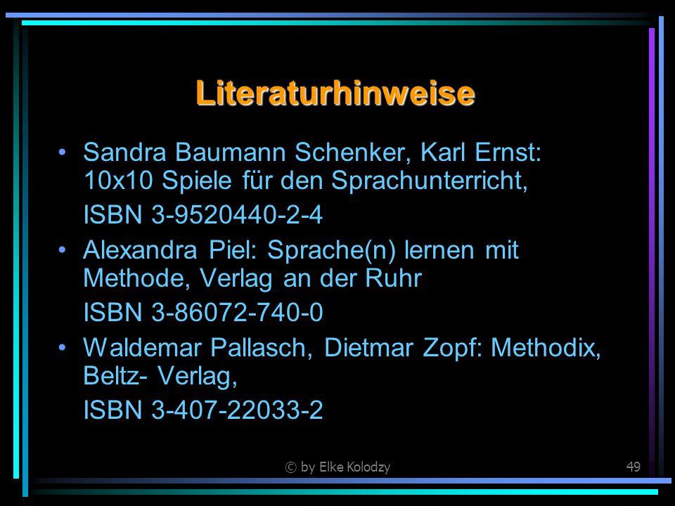 © by Elke Kolodzy49 Literaturhinweise Sandra Baumann Schenker, Karl Ernst: 10x10 Spiele für den Sprachunterricht, ISBN 3-9520440-2-4 Alexandra Piel: S