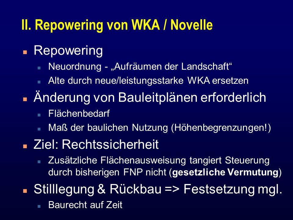 """II. Repowering von WKA / Novelle n Repowering n Neuordnung - """"Aufräumen der Landschaft"""" n Alte durch neue/leistungsstarke WKA ersetzen n Änderung von"""