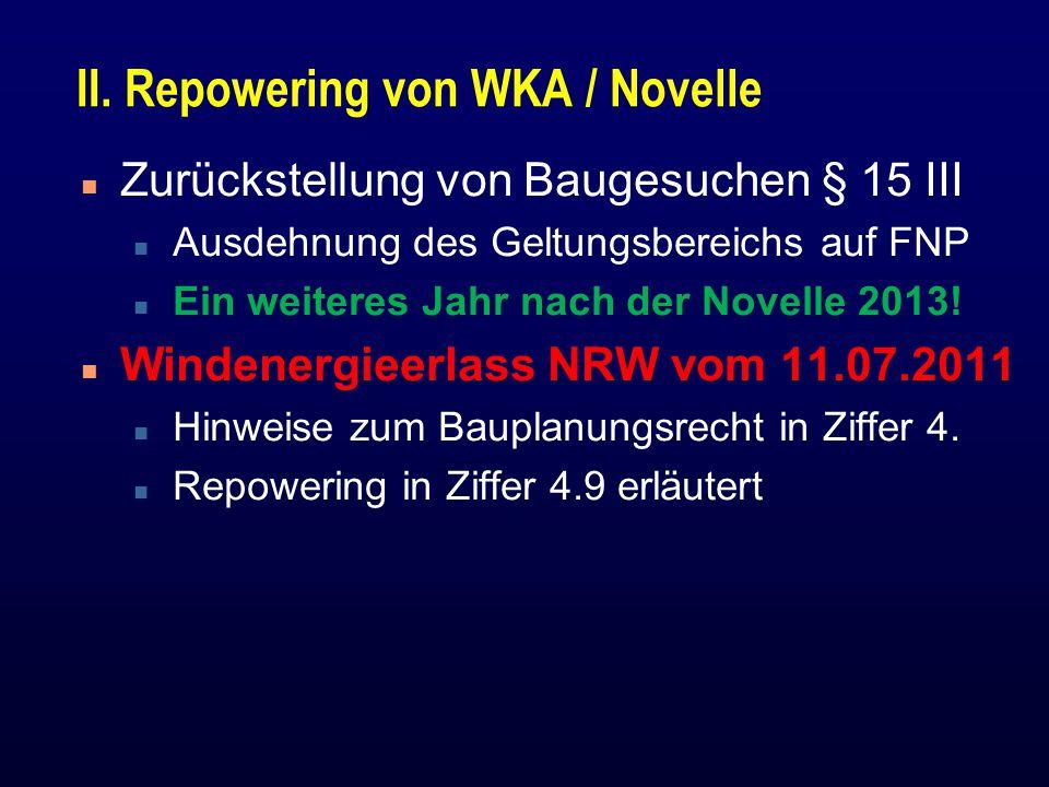 II. Repowering von WKA / Novelle n Zurückstellung von Baugesuchen § 15 III n Ausdehnung des Geltungsbereichs auf FNP n Ein weiteres Jahr nach der Nove