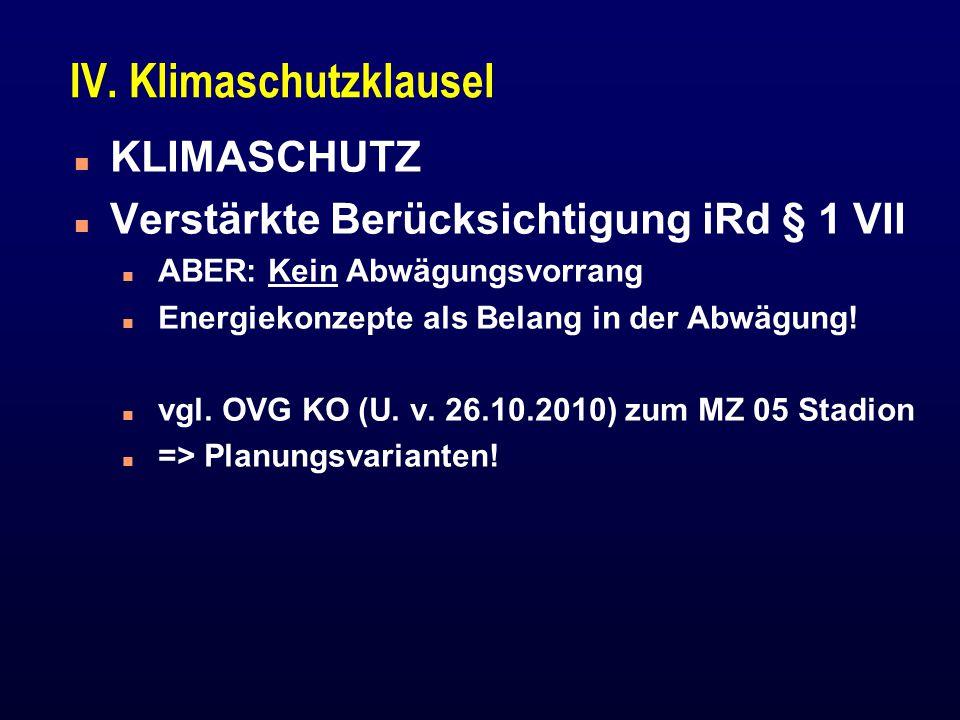 IV. Klimaschutzklausel n KLIMASCHUTZ n Verstärkte Berücksichtigung iRd § 1 VII n ABER: Kein Abwägungsvorrang n Energiekonzepte als Belang in der Abwäg