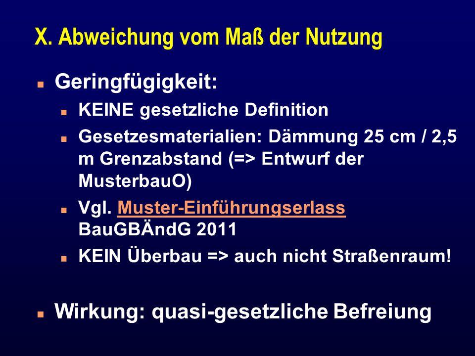X. Abweichung vom Maß der Nutzung n Geringfügigkeit: n KEINE gesetzliche Definition n Gesetzesmaterialien: Dämmung 25 cm / 2,5 m Grenzabstand (=> Entw