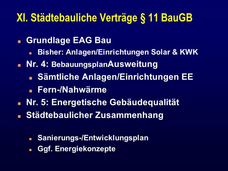 XI. Städtebauliche Verträge § 11 BauGB n Grundlage EAG Bau n Bisher: Anlagen/Einrichtungen Solar & KWK n Nr. 4: Bebauungsplan Ausweitung n Sämtliche A