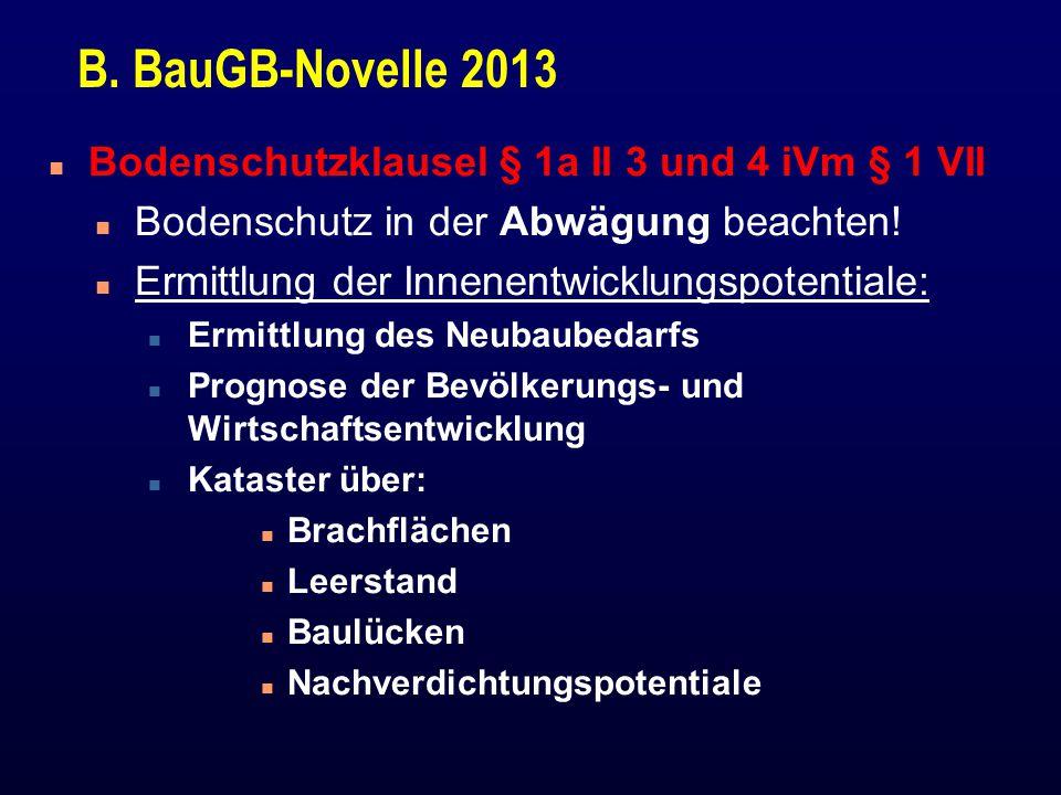 B. BauGB-Novelle 2013 n Bodenschutzklausel § 1a II 3 und 4 iVm § 1 VII n Bodenschutz in der Abwägung beachten! n Ermittlung der Innenentwicklungspoten