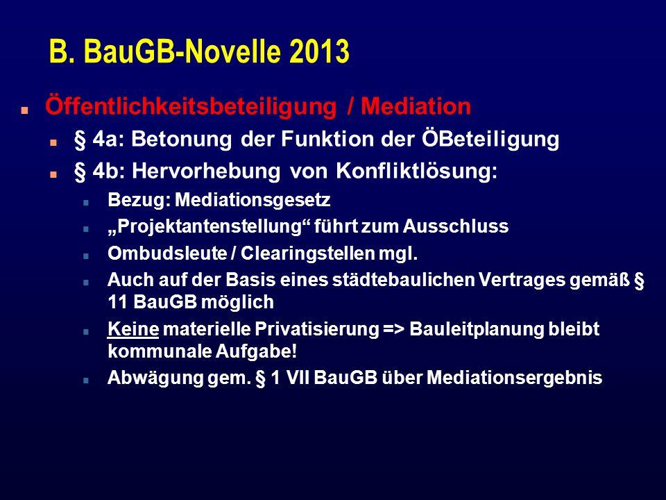 B. BauGB-Novelle 2013 n Öffentlichkeitsbeteiligung / Mediation n § 4a: Betonung der Funktion der ÖBeteiligung n § 4b: Hervorhebung von Konfliktlösung: