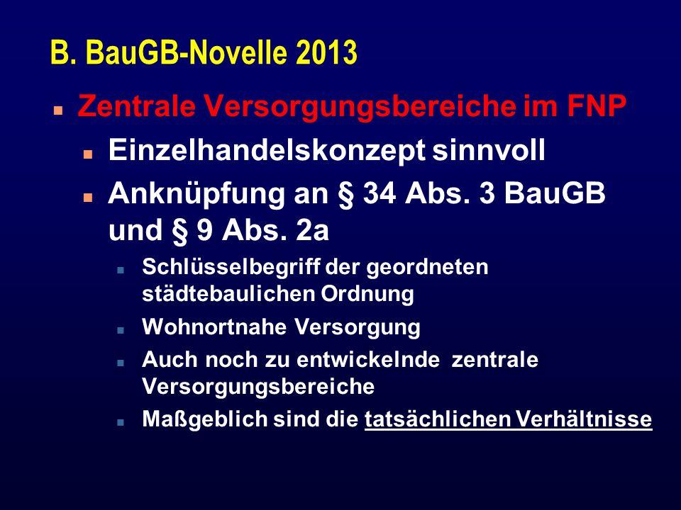 B. BauGB-Novelle 2013 n Zentrale Versorgungsbereiche im FNP n Einzelhandelskonzept sinnvoll n Anknüpfung an § 34 Abs. 3 BauGB und § 9 Abs. 2a n Schlüs