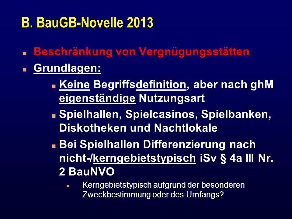 B. BauGB-Novelle 2013 n Beschränkung von Vergnügungsstätten n Grundlagen: n Keine Begriffsdefinition, aber nach ghM eigenständige Nutzungsart n Spielh
