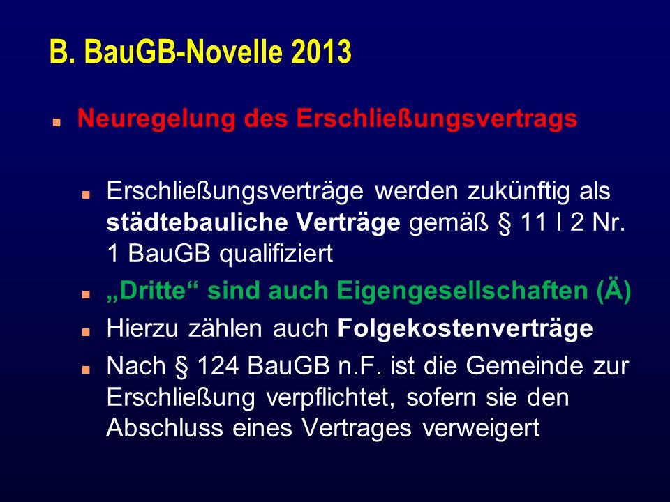 B. BauGB-Novelle 2013 n Neuregelung des Erschließungsvertrags n Erschließungsverträge werden zukünftig als städtebauliche Verträge gemäß § 11 I 2 Nr.