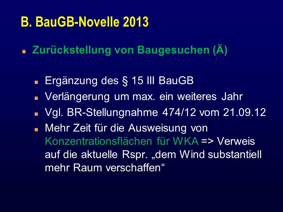 B. BauGB-Novelle 2013 n Zurückstellung von Baugesuchen (Ä) n Ergänzung des § 15 III BauGB n Verlängerung um max. ein weiteres Jahr n Vgl. BR-Stellungn