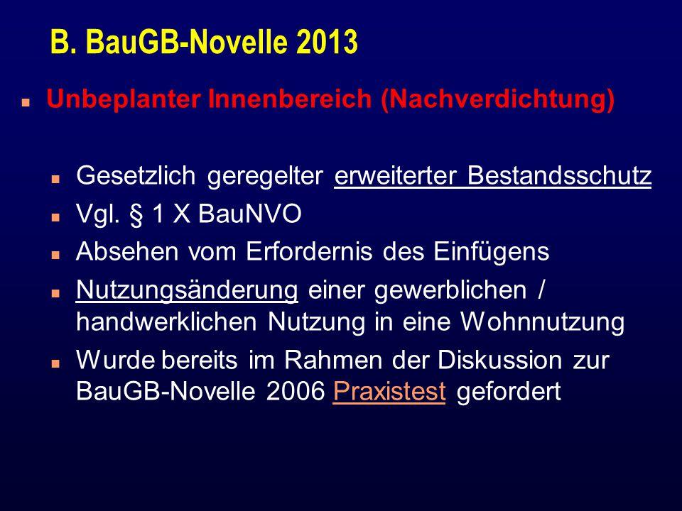 B. BauGB-Novelle 2013 n Unbeplanter Innenbereich (Nachverdichtung) n Gesetzlich geregelter erweiterter Bestandsschutz n Vgl. § 1 X BauNVO n Absehen vo