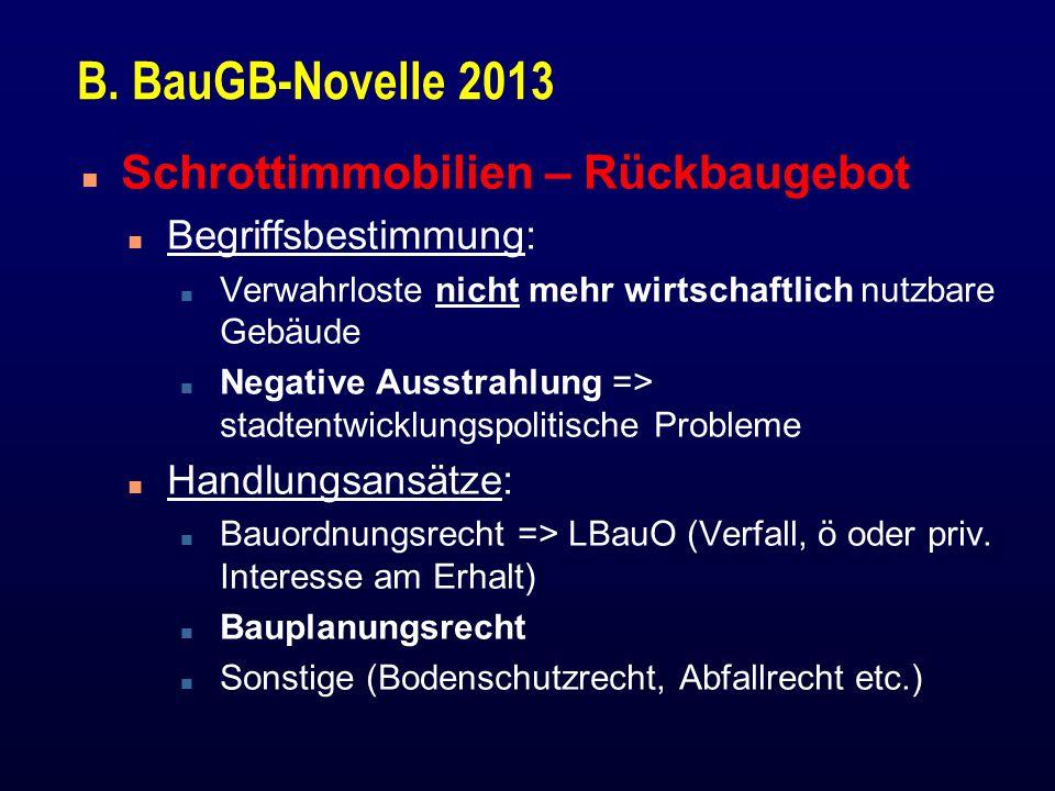 B. BauGB-Novelle 2013 n Schrottimmobilien – Rückbaugebot n Begriffsbestimmung: n Verwahrloste nicht mehr wirtschaftlich nutzbare Gebäude n Negative Au