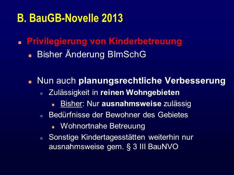 B. BauGB-Novelle 2013 n Privilegierung von Kinderbetreuung n Bisher Änderung BImSchG n Nun auch planungsrechtliche Verbesserung n Zulässigkeit in rein