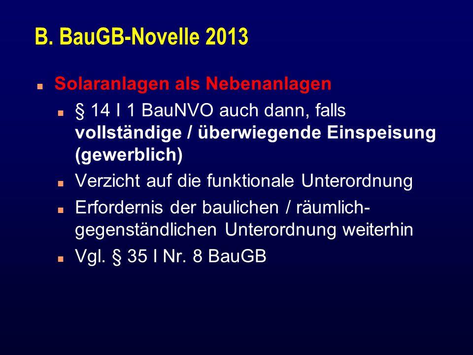 B. BauGB-Novelle 2013 n Solaranlagen als Nebenanlagen n § 14 I 1 BauNVO auch dann, falls vollständige / überwiegende Einspeisung (gewerblich) n Verzic