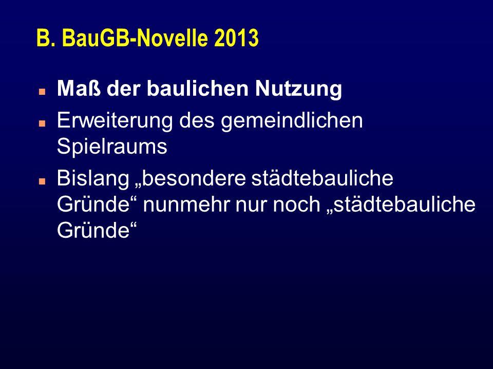 """B. BauGB-Novelle 2013 n Maß der baulichen Nutzung n Erweiterung des gemeindlichen Spielraums n Bislang """"besondere städtebauliche Gründe"""" nunmehr nur n"""