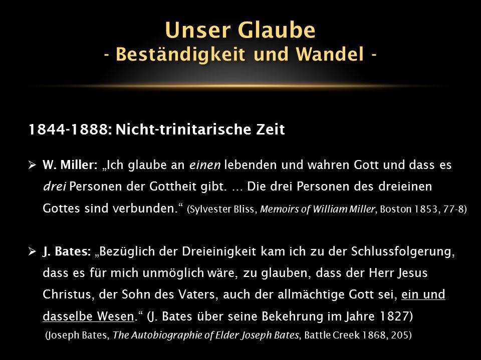 """1844-1888: Nicht-trinitarische Zeit  W. Miller: """"Ich glaube an einen lebenden und wahren Gott und dass es drei Personen der Gottheit gibt. … Die drei"""