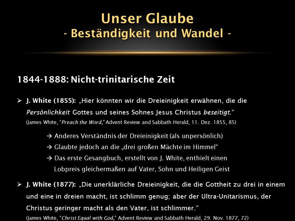 """1844-1888: Nicht-trinitarische Zeit  J. White (1855): """"Hier könnten wir die Dreieinigkeit erwähnen, die die Persönlichkeit Gottes und seines Sohnes J"""
