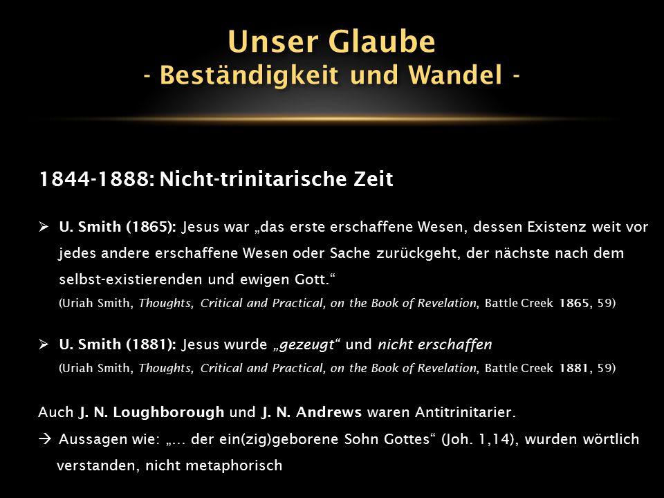"""1844-1888: Nicht-trinitarische Zeit  U. Smith (1865): Jesus war """"das erste erschaffene Wesen, dessen Existenz weit vor jedes andere erschaffene Wesen"""