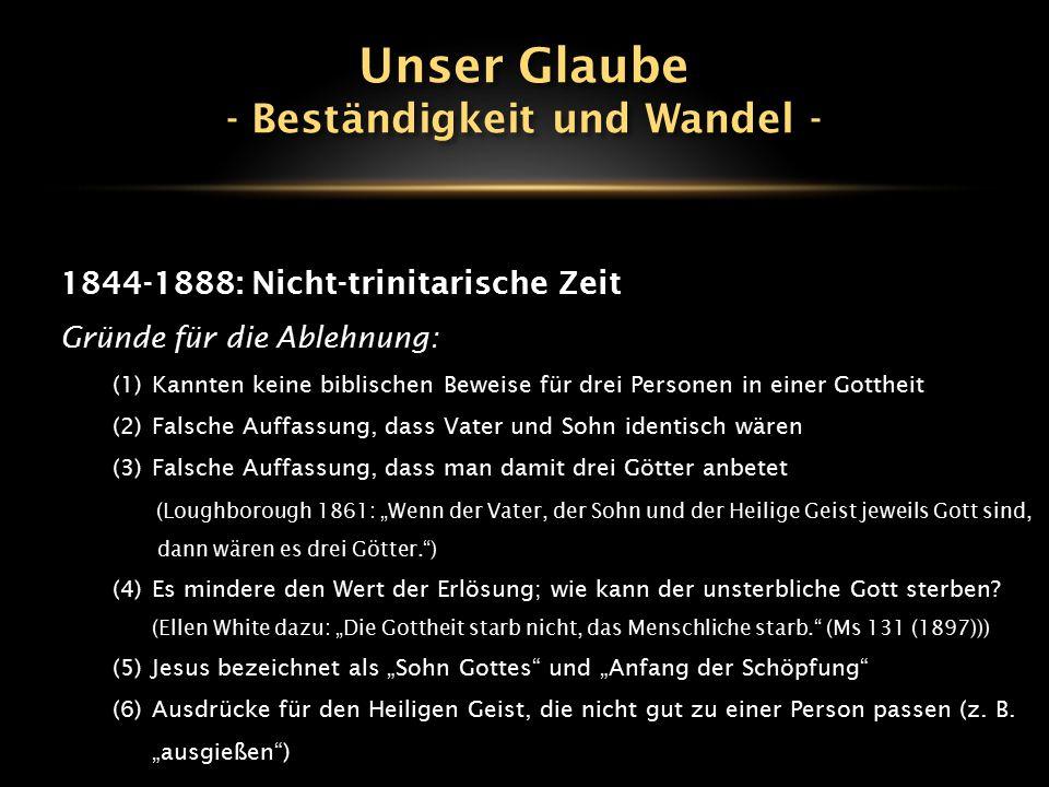 1844-1888: Nicht-trinitarische Zeit Gründe für die Ablehnung: (1)Kannten keine biblischen Beweise für drei Personen in einer Gottheit (2)Falsche Auffa