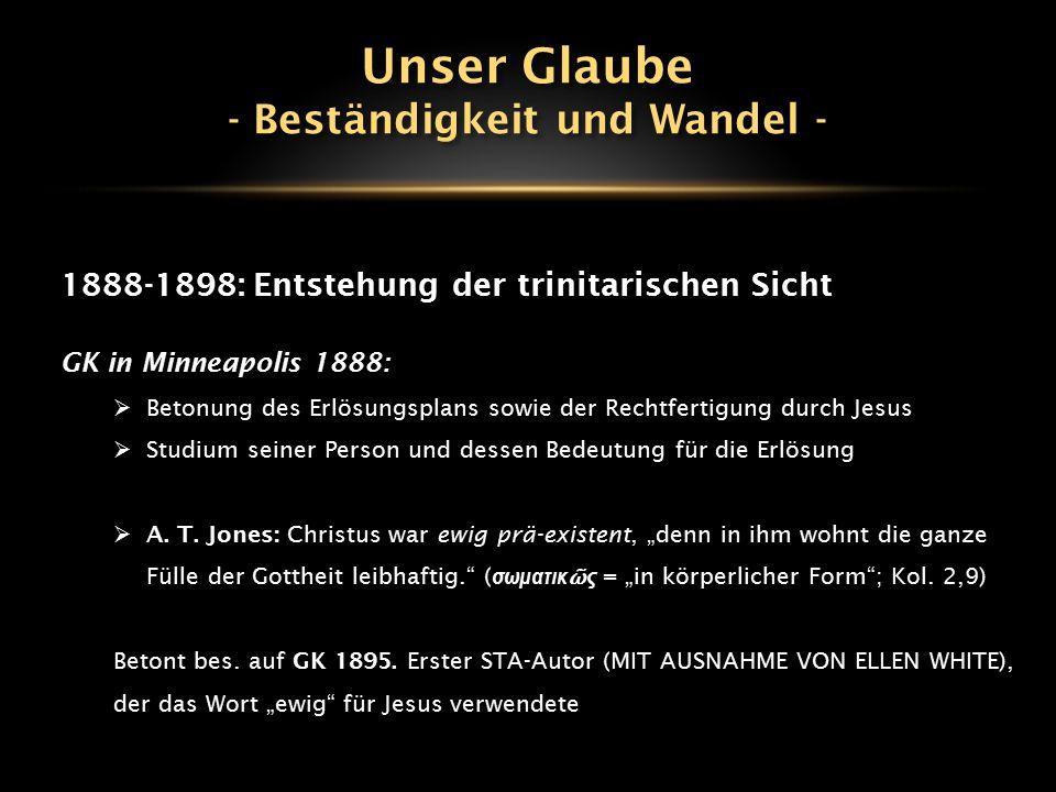 1888-1898: Entstehung der trinitarischen Sicht GK in Minneapolis 1888:  Betonung des Erlösungsplans sowie der Rechtfertigung durch Jesus  Studium se