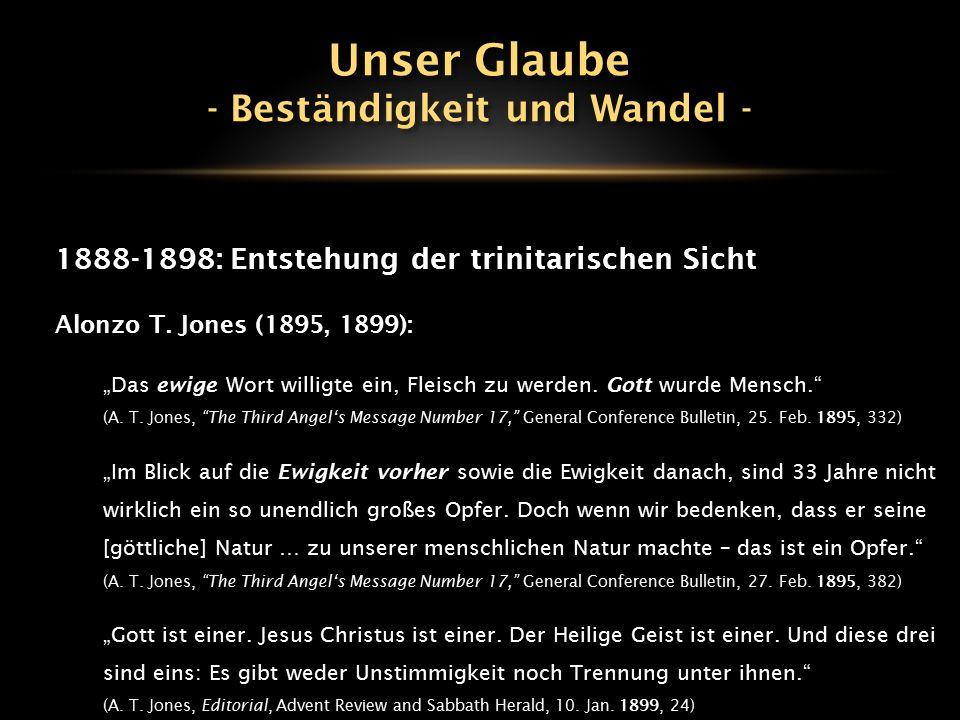 """1888-1898: Entstehung der trinitarischen Sicht Alonzo T. Jones (1895, 1899): """"Das ewige Wort willigte ein, Fleisch zu werden. Gott wurde Mensch."""" (A."""