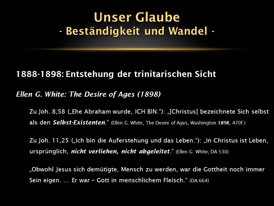 """1888-1898: Entstehung der trinitarischen Sicht Ellen G. White: The Desire of Ages (1898) Zu Joh. 8,58 (""""Ehe Abraham wurde, ICH BIN.""""): """"[Christus] bez"""