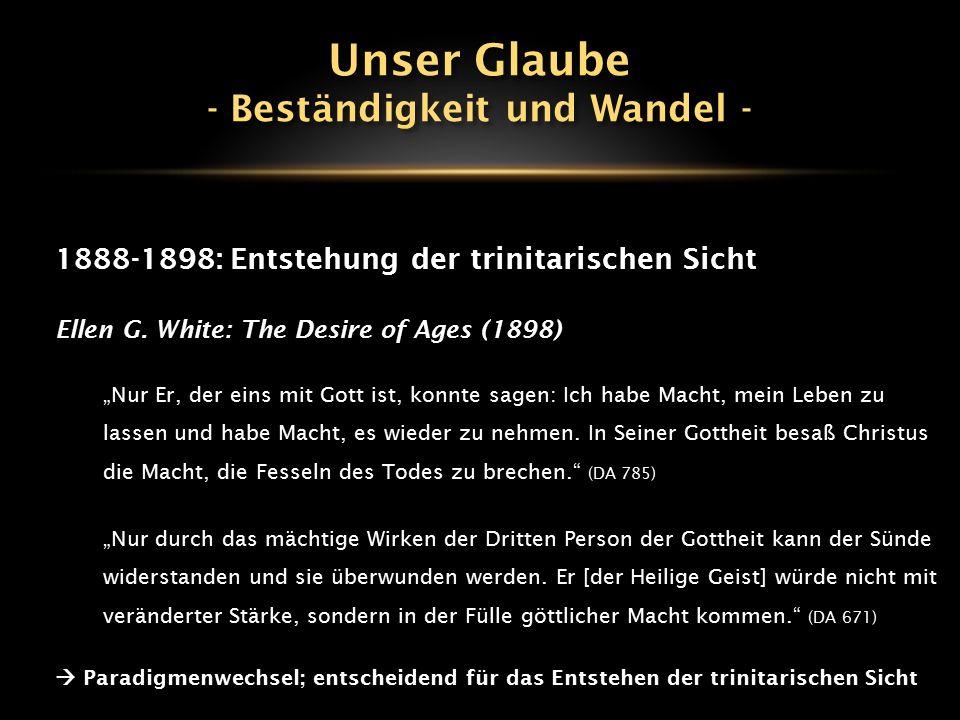"""1888-1898: Entstehung der trinitarischen Sicht Ellen G. White: The Desire of Ages (1898) """"Nur Er, der eins mit Gott ist, konnte sagen: Ich habe Macht,"""