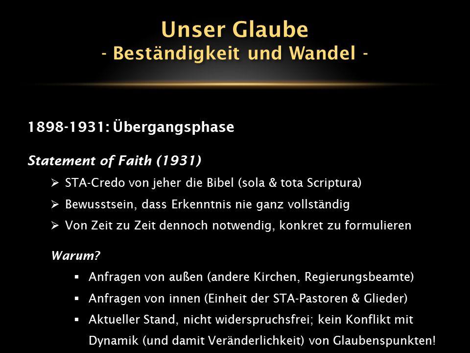 1898-1931: Übergangsphase Statement of Faith (1931)  STA-Credo von jeher die Bibel (sola & tota Scriptura)  Bewusstsein, dass Erkenntnis nie ganz vo