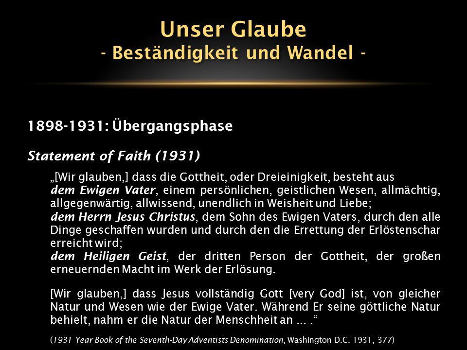 """1898-1931: Übergangsphase Statement of Faith (1931) """"[Wir glauben,] dass die Gottheit, oder Dreieinigkeit, besteht aus dem Ewigen Vater, einem persönl"""