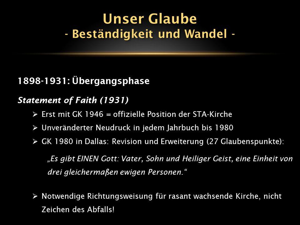 1898-1931: Übergangsphase Statement of Faith (1931)  Erst mit GK 1946 = offizielle Position der STA-Kirche  Unveränderter Neudruck in jedem Jahrbuch