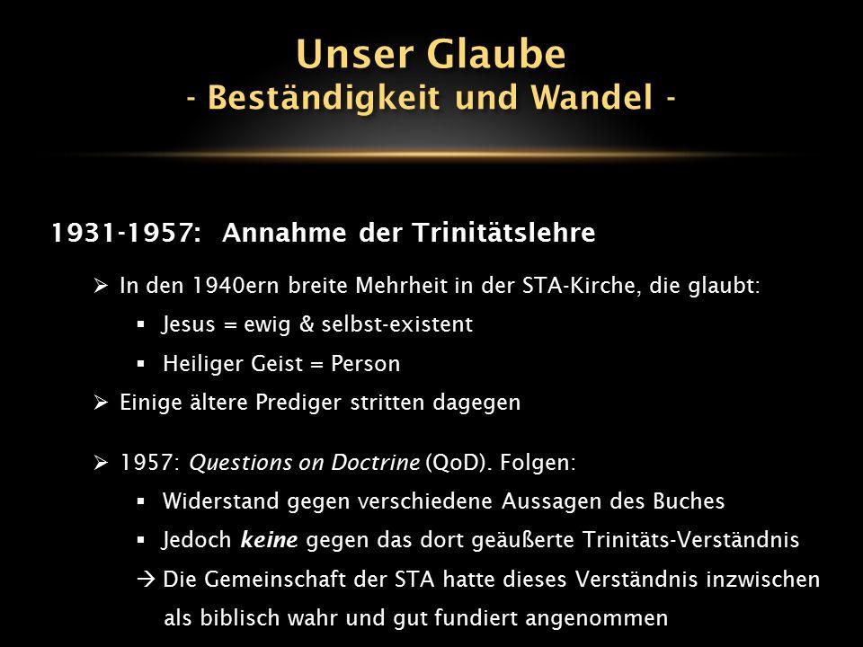 1931-1957:Annahme der Trinitätslehre  In den 1940ern breite Mehrheit in der STA-Kirche, die glaubt:  Jesus = ewig & selbst-existent  Heiliger Geist