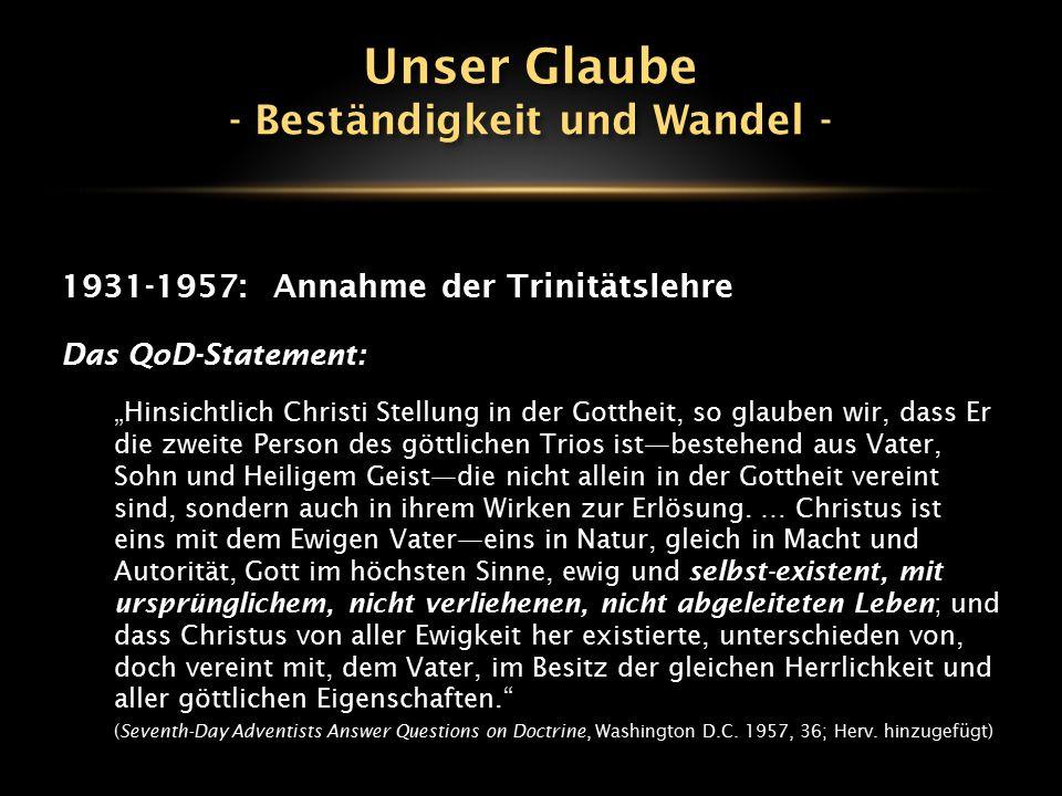 """1931-1957:Annahme der Trinitätslehre Das QoD-Statement: """"Hinsichtlich Christi Stellung in der Gottheit, so glauben wir, dass Er die zweite Person des"""