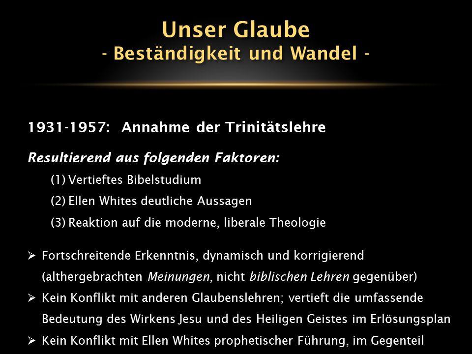 1931-1957:Annahme der Trinitätslehre Resultierend aus folgenden Faktoren: (1)Vertieftes Bibelstudium (2)Ellen Whites deutliche Aussagen (3)Reaktion au
