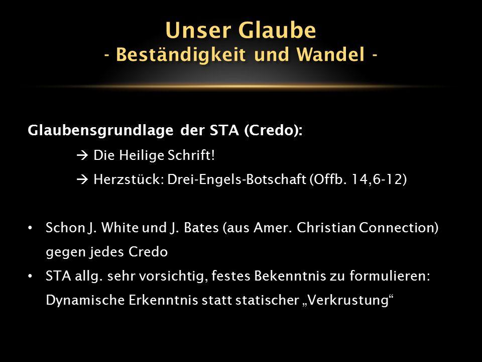 Glaubensgrundlage der STA (Credo):  Die Heilige Schrift!  Herzstück: Drei-Engels-Botschaft (Offb. 14,6-12) Schon J. White und J. Bates (aus Amer. Ch
