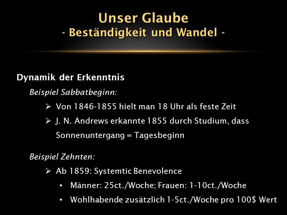 Dynamik der Erkenntnis Beispiel Sabbatbeginn:  Von 1846-1855 hielt man 18 Uhr als feste Zeit  J. N. Andrews erkannte 1855 durch Studium, dass Sonnen