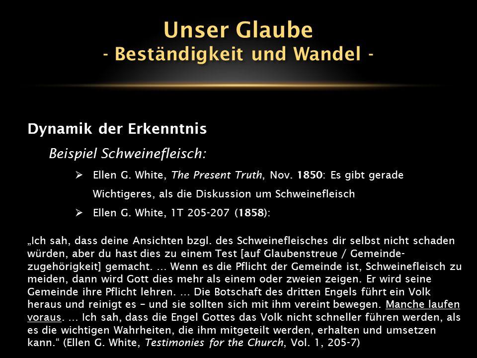 Dynamik der Erkenntnis Beispiel Schweinefleisch:  Ellen G. White, The Present Truth, Nov. 1850: Es gibt gerade Wichtigeres, als die Diskussion um Sch