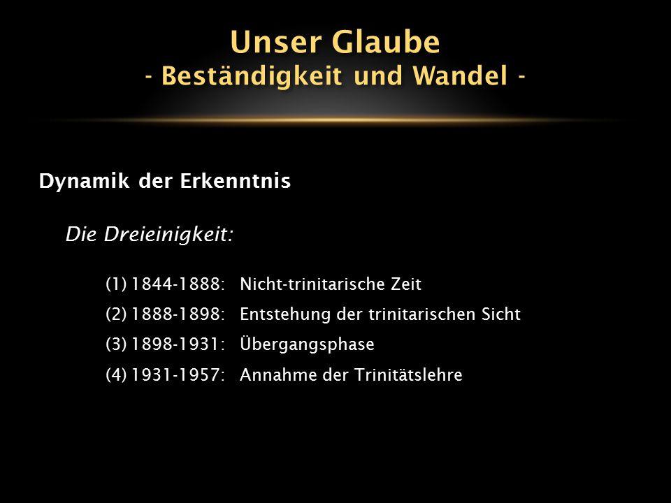 Dynamik der Erkenntnis Die Dreieinigkeit: (1)1844-1888:Nicht-trinitarische Zeit (2)1888-1898:Entstehung der trinitarischen Sicht (3)1898-1931:Übergang