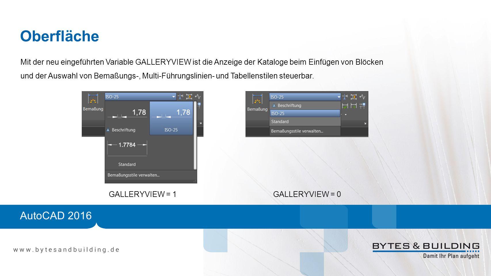 AutoCAD 2016 Oberfläche Mit der neu eingeführten Variable GALLERYVIEW ist die Anzeige der Kataloge beim Einfügen von Blöcken und der Auswahl von Bemaßungs-, Multi-Führungslinien- und Tabellenstilen steuerbar.