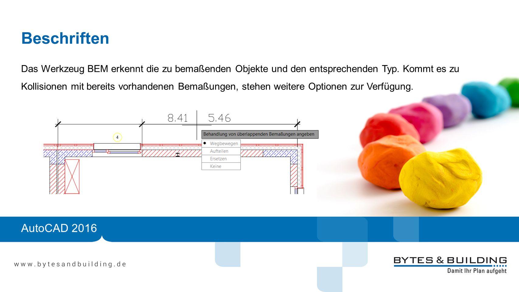 Beschriften Das Werkzeug BEM erkennt die zu bemaßenden Objekte und den entsprechenden Typ.