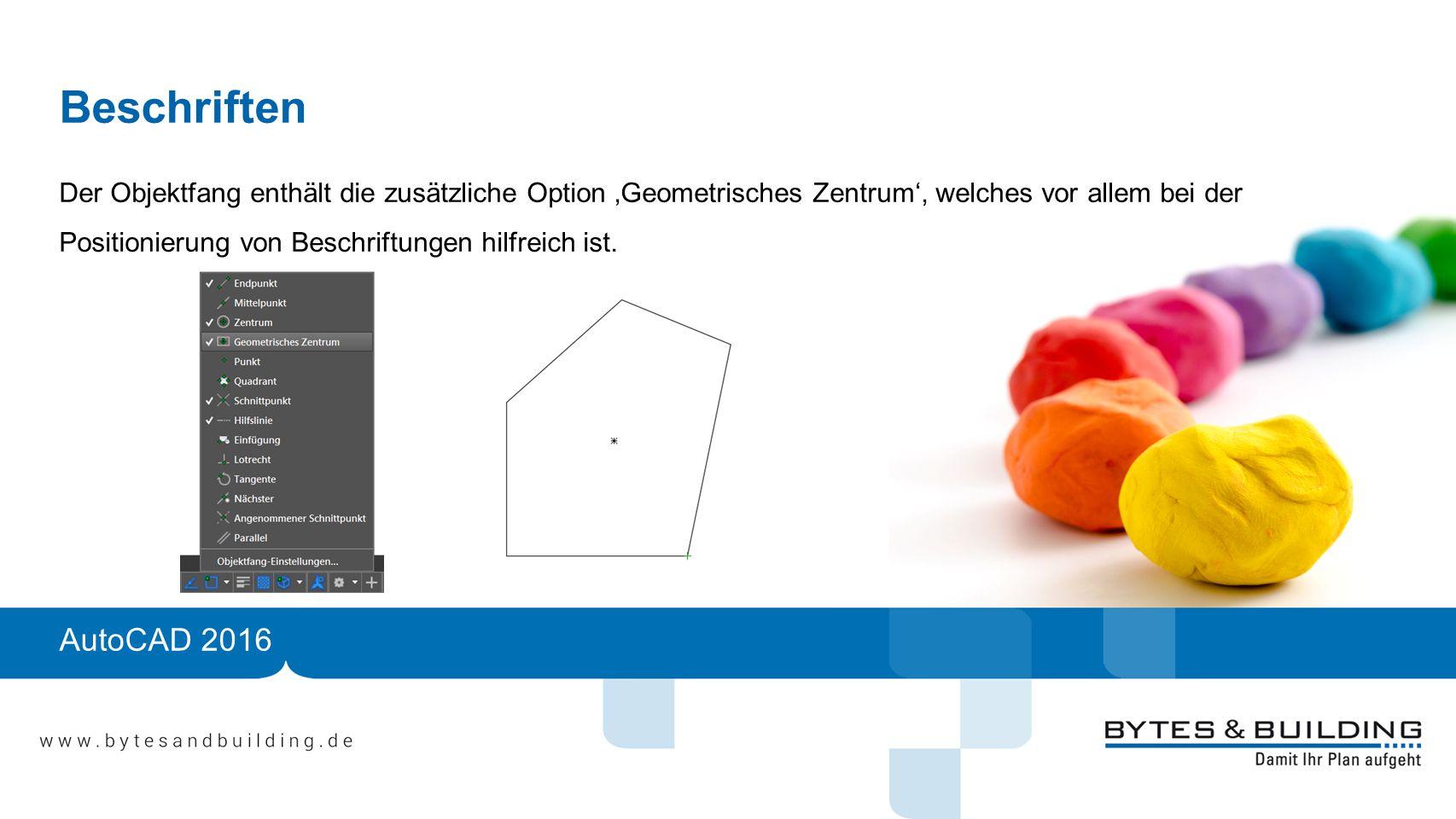 Beschriften Der Objektfang enthält die zusätzliche Option 'Geometrisches Zentrum', welches vor allem bei der Positionierung von Beschriftungen hilfreich ist.