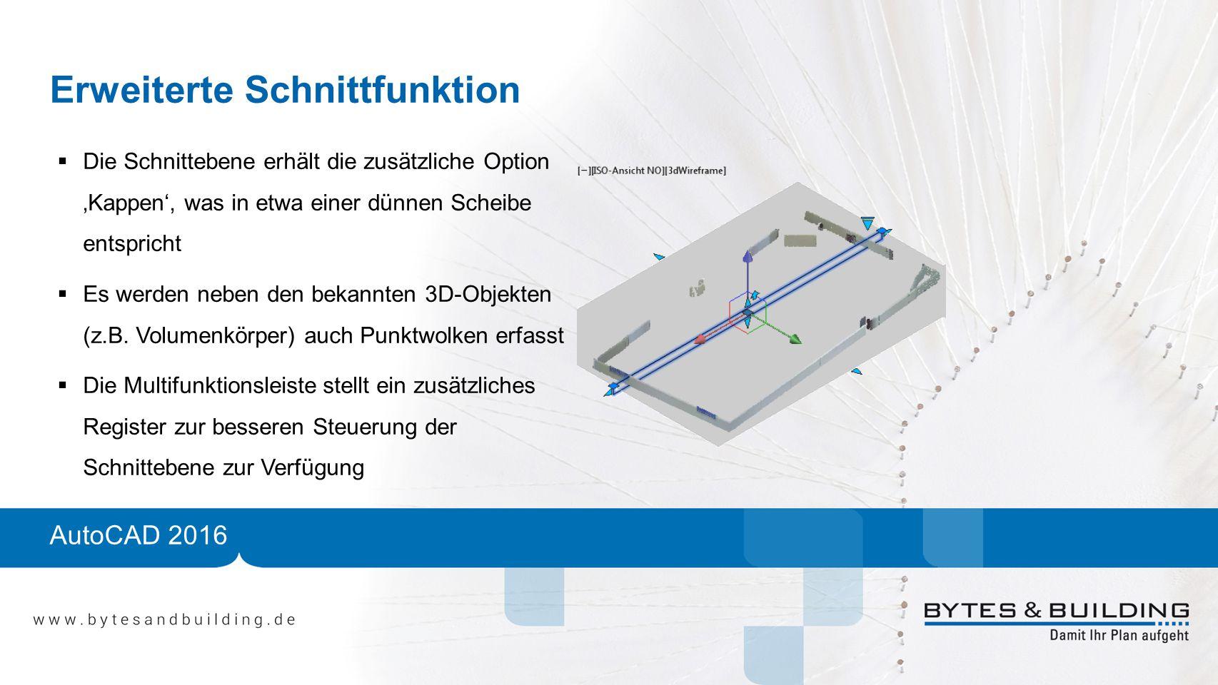 Erweiterte Schnittfunktion  Die Schnittebene erhält die zusätzliche Option 'Kappen', was in etwa einer dünnen Scheibe entspricht  Es werden neben den bekannten 3D-Objekten (z.B.