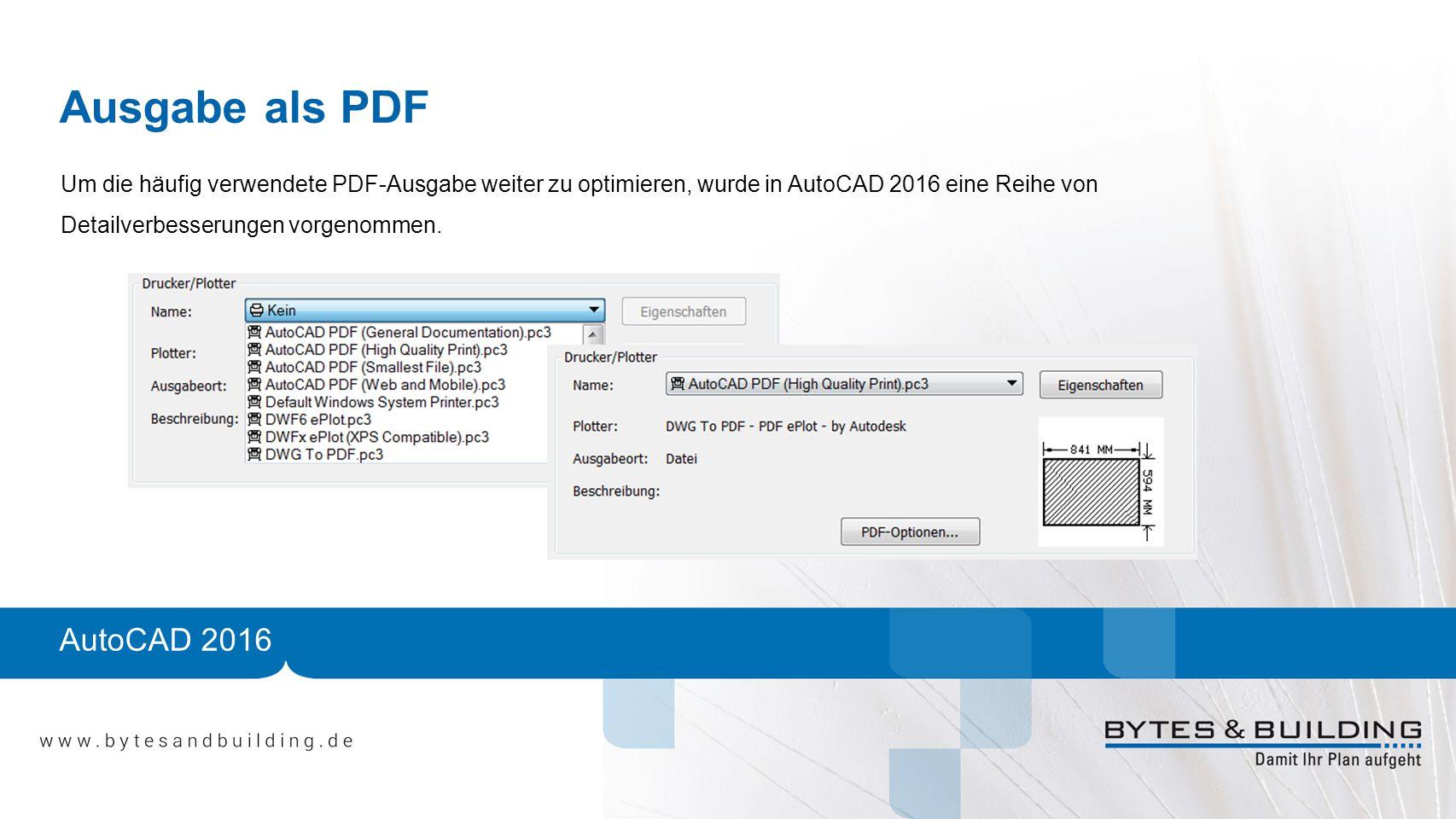 AutoCAD 2016 Ausgabe als PDF Um die häufig verwendete PDF-Ausgabe weiter zu optimieren, wurde in AutoCAD 2016 eine Reihe von Detailverbesserungen vorgenommen.