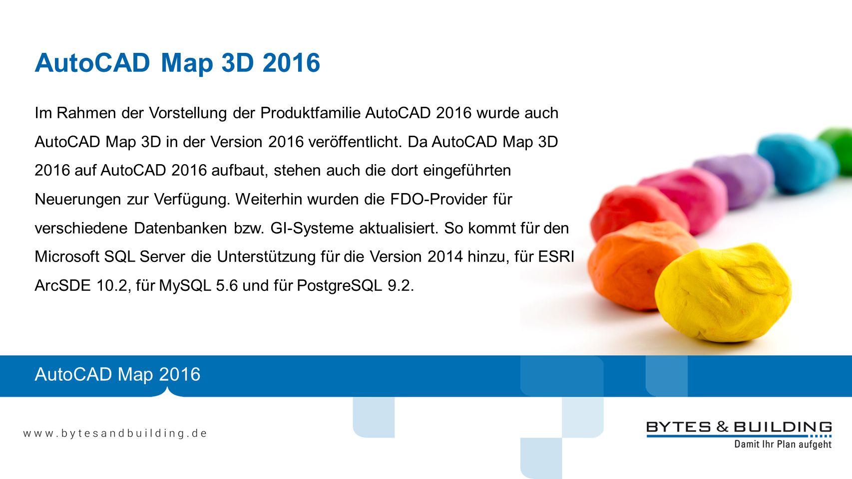 AutoCAD Map 3D 2016 Im Rahmen der Vorstellung der Produktfamilie AutoCAD 2016 wurde auch AutoCAD Map 3D in der Version 2016 veröffentlicht. Da AutoCAD