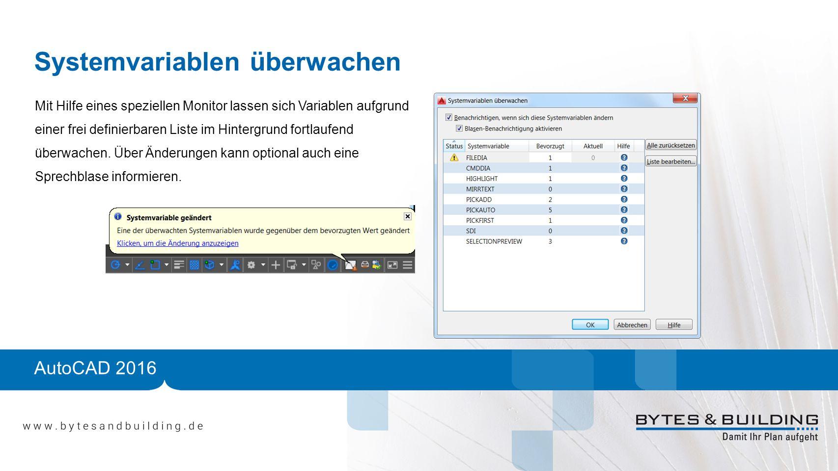 AutoCAD 2016 Systemvariablen überwachen Mit Hilfe eines speziellen Monitor lassen sich Variablen aufgrund einer frei definierbaren Liste im Hintergrund fortlaufend überwachen.