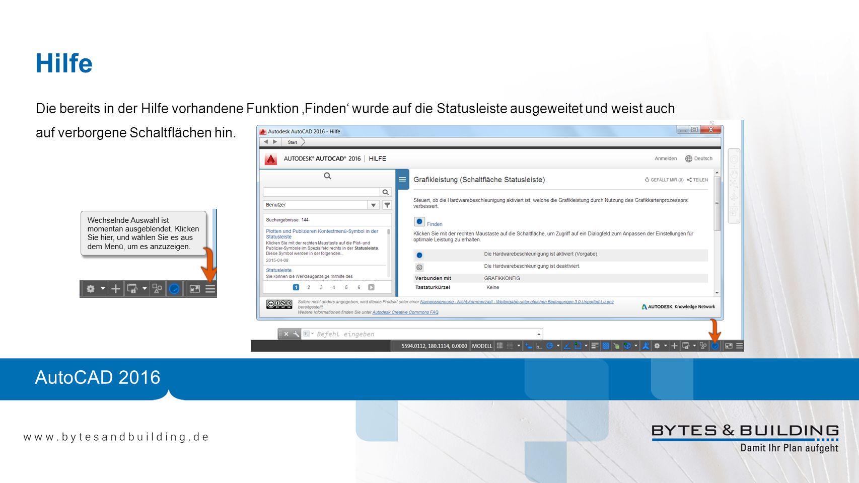 AutoCAD 2016 Hilfe Die bereits in der Hilfe vorhandene Funktion 'Finden' wurde auf die Statusleiste ausgeweitet und weist auch auf verborgene Schaltflächen hin.